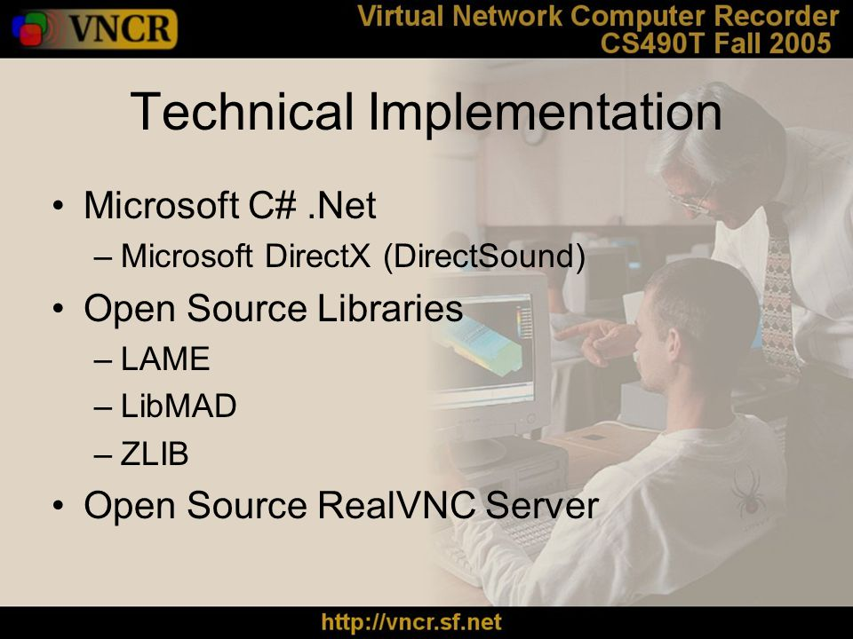 Technical Implementation Microsoft C#.Net –Microsoft DirectX (DirectSound) Open Source Libraries –LAME –LibMAD –ZLIB Open Source RealVNC Server