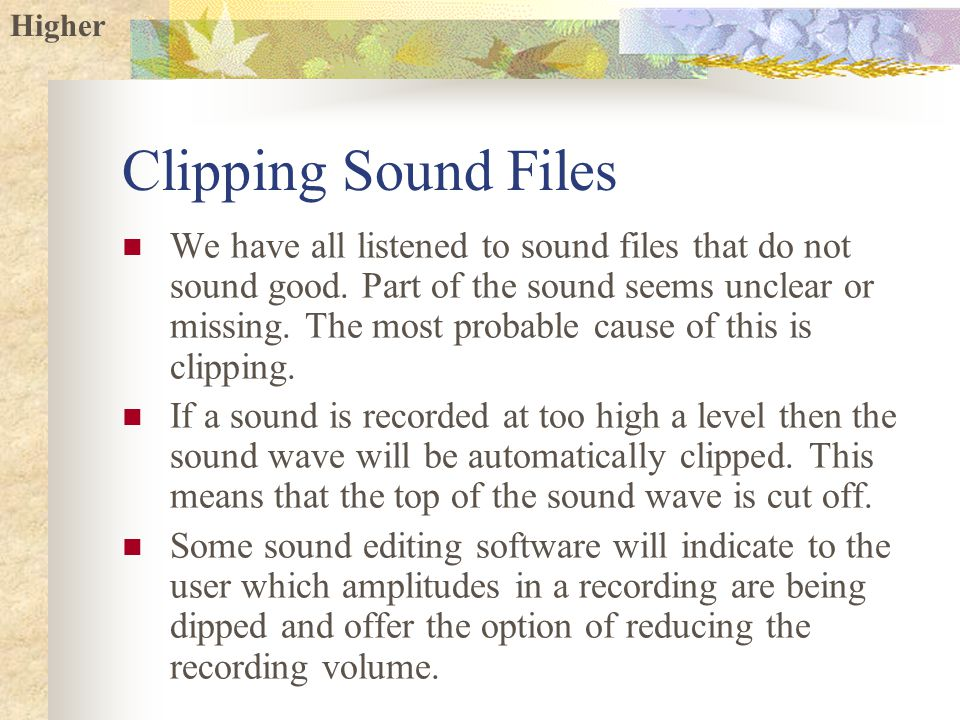 Higher Clipping Sound Files We have all listened to sound files that do not sound good.