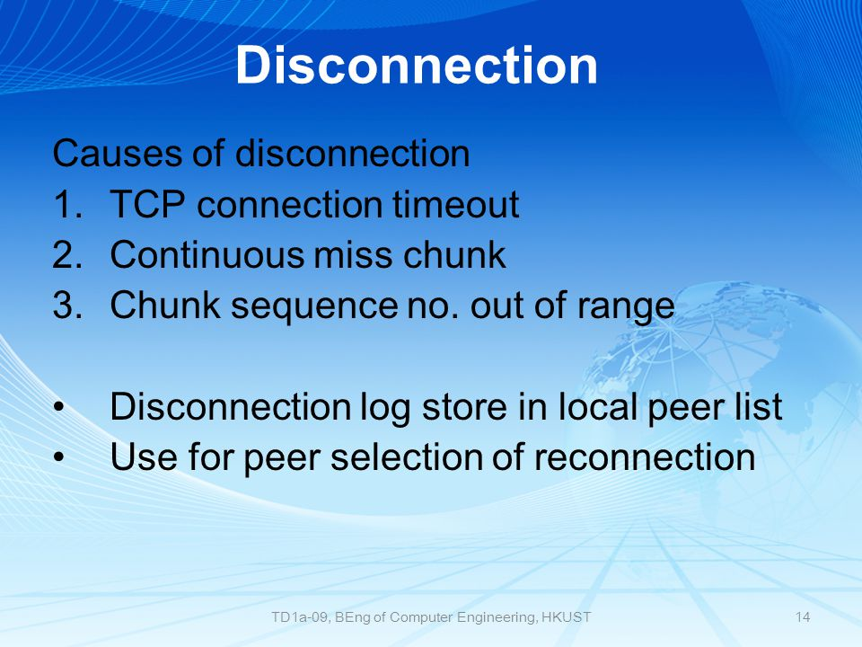 Disconnection Causes of disconnection 1.TCP connection timeout 2.Continuous miss chunk 3.Chunk sequence no.
