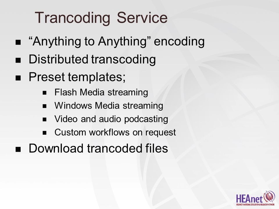 "Trancoding Service ""Anything to Anything"" encoding Distributed transcoding Preset templates; Flash Media streaming Windows Media streaming Video and a"