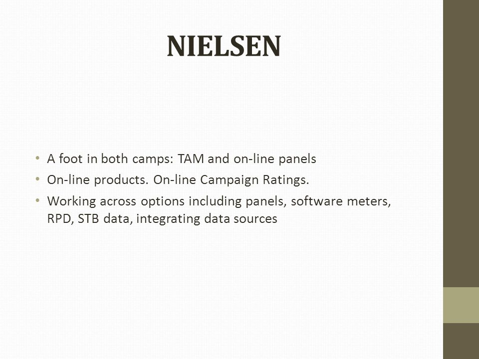 NIELSEN A foot in both camps: TAM and on-line panels On-line products.