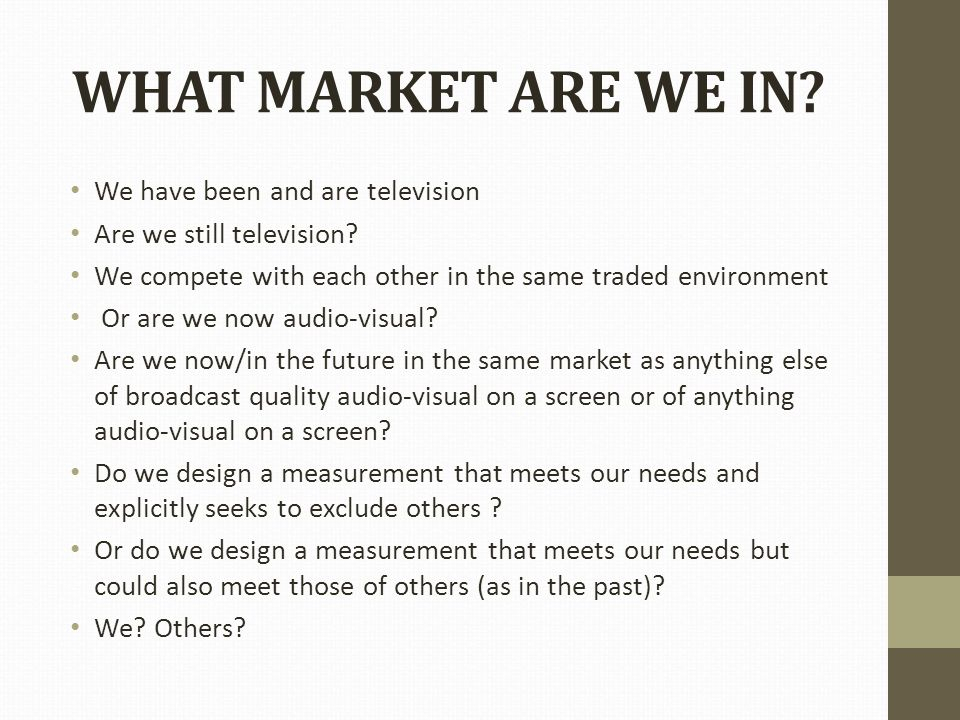 WHAT MARKET ARE WE IN. We have been and are television Are we still television.