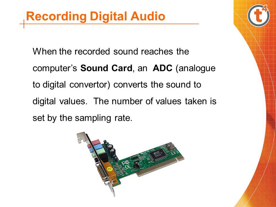 Recording Digital Audio Factors affecting the recording quality: Sampling rate - samples taken per second (Hz).