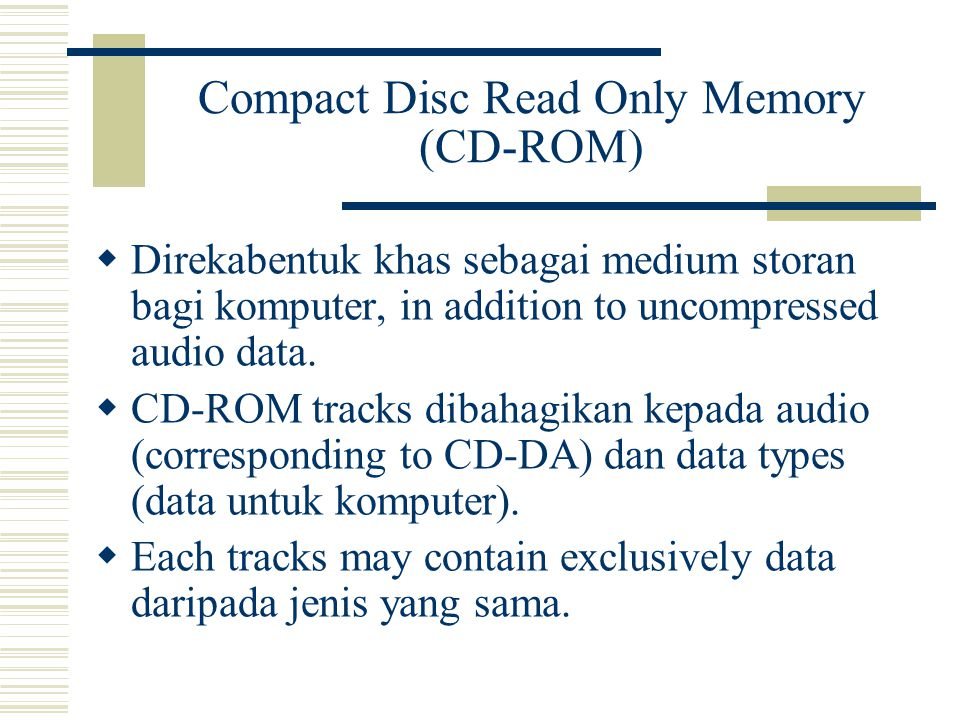 Compact Disc Read Only Memory (CD-ROM)  Direkabentuk khas sebagai medium storan bagi komputer, in addition to uncompressed audio data.  CD-ROM track