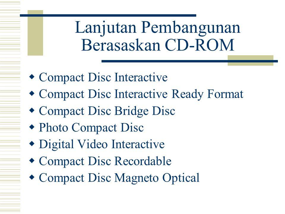 Lanjutan Pembangunan Berasaskan CD-ROM  Compact Disc Interactive  Compact Disc Interactive Ready Format  Compact Disc Bridge Disc  Photo Compact Disc  Digital Video Interactive  Compact Disc Recordable  Compact Disc Magneto Optical