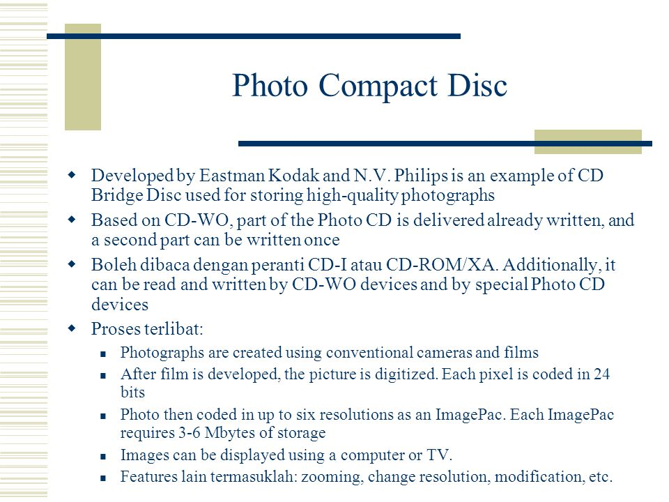 Photo Compact Disc  Developed by Eastman Kodak and N.V. Philips is an example of CD Bridge Disc used for storing high-quality photographs  Based on