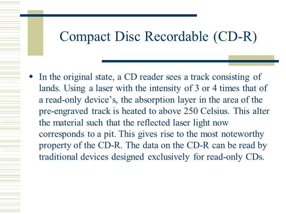 Compact Disc Recordable (CD-R)  In the original state, a CD reader sees a track consisting of lands.
