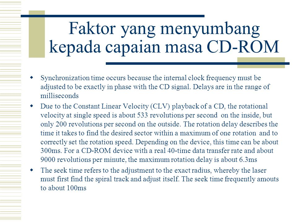 Faktor yang menyumbang kepada capaian masa CD-ROM  Synchronization time occurs because the internal clock frequency must be adjusted to be exactly in phase with the CD signal.