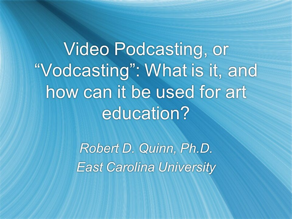 Video Podcasting, or Vodcasting : What is it, and how can it be used for art education.