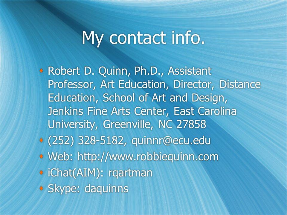 My contact info.  Robert D. Quinn, Ph.D., Assistant Professor, Art Education, Director, Distance Education, School of Art and Design, Jenkins Fine Ar