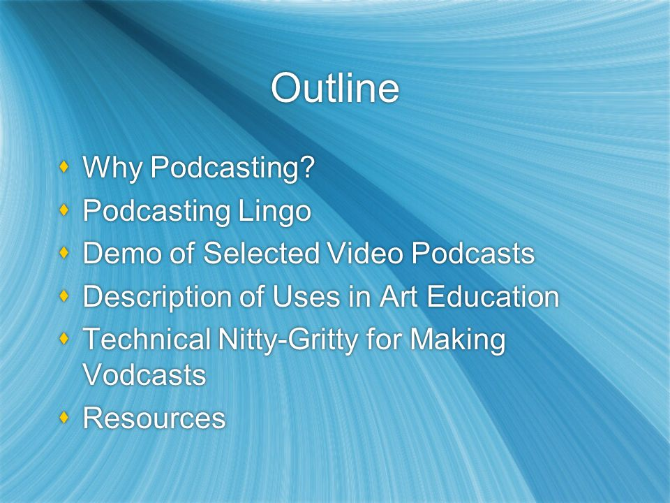 Outline  Why Podcasting.