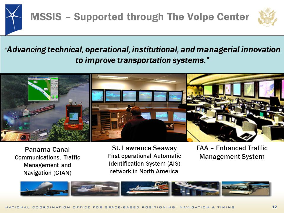 """12 MSSIS – Supported through The Volpe Center """" Advancing technical, operational, institutional, and managerial innovation to improve transportation s"""