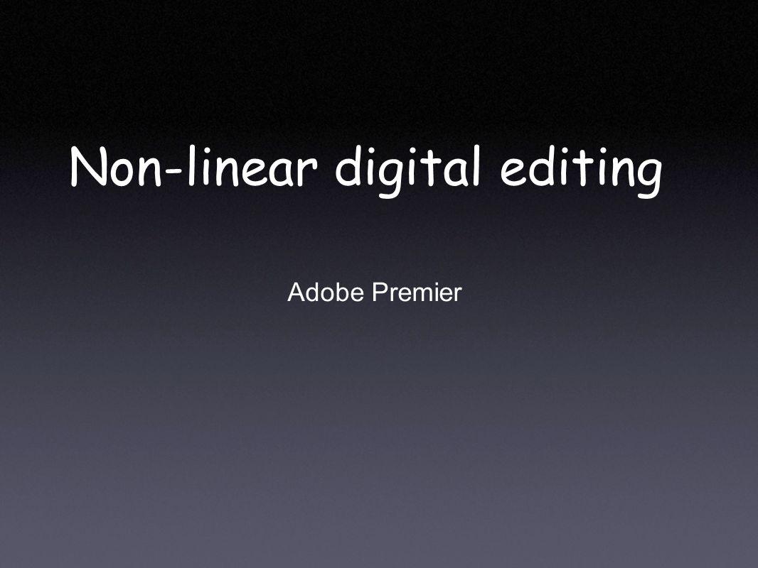 Non-linear digital editing Adobe Premier
