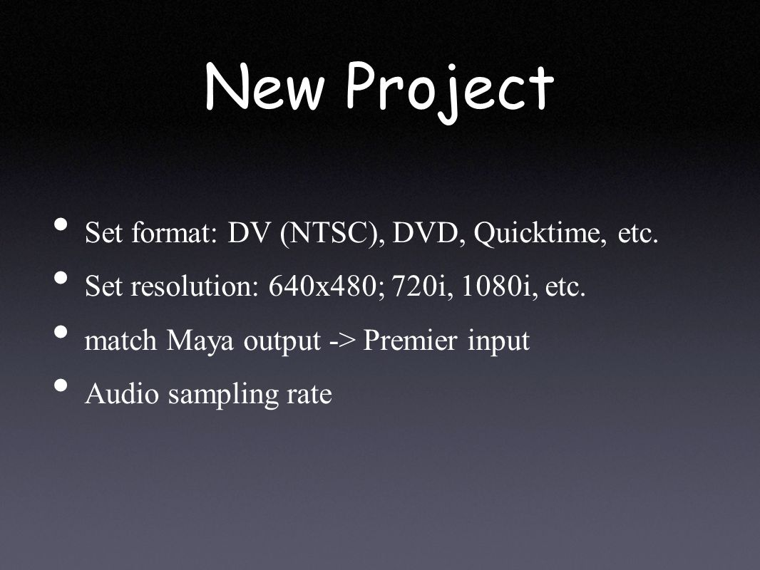 New Project Set format: DV (NTSC), DVD, Quicktime, etc.