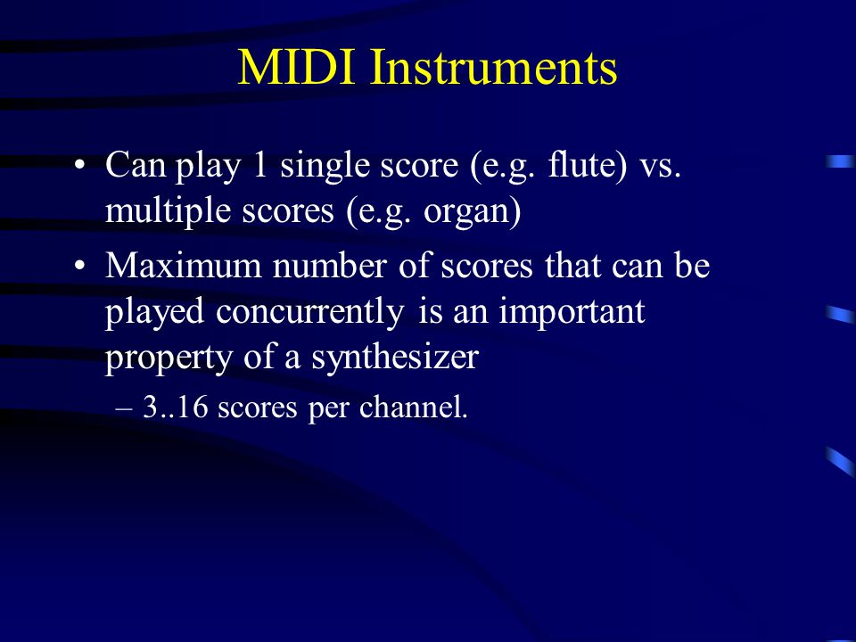 MIDI Instruments Can play 1 single score (e.g. flute) vs.