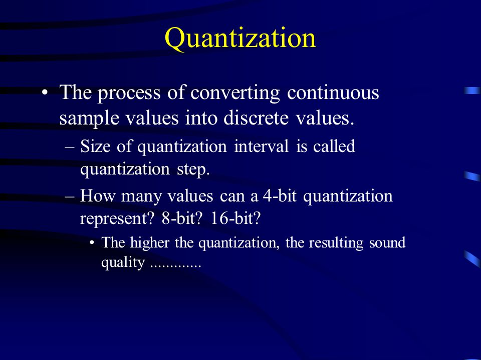 Quantization The process of converting continuous sample values into discrete values.