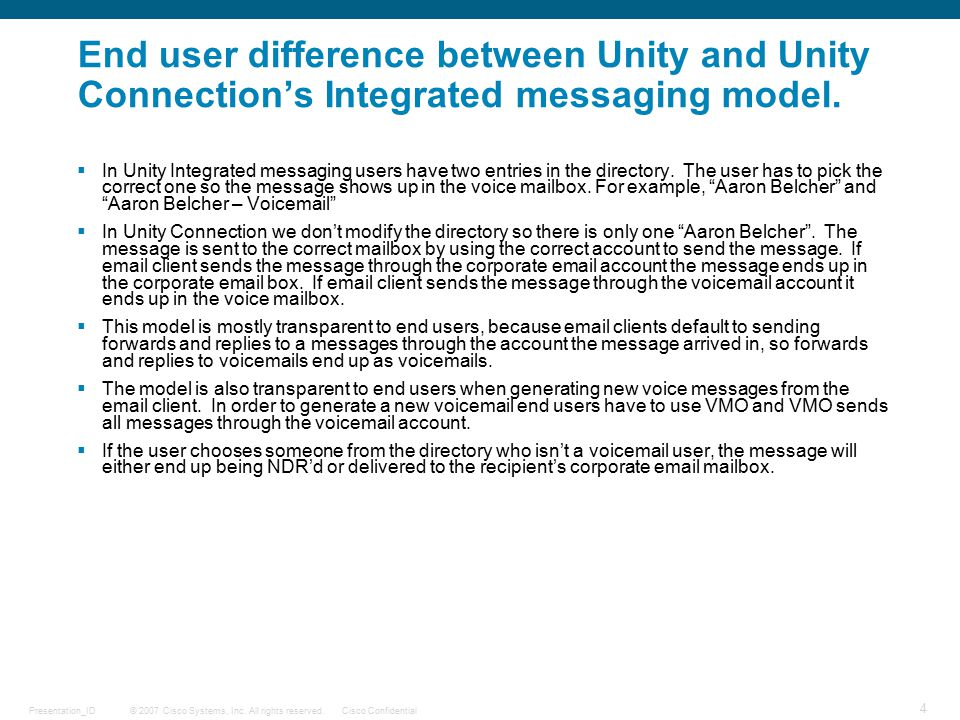 © 2007 Cisco Systems, Inc. All rights reserved.Cisco ConfidentialPresentation_ID 4 End user difference between Unity and Unity Connection's Integrated