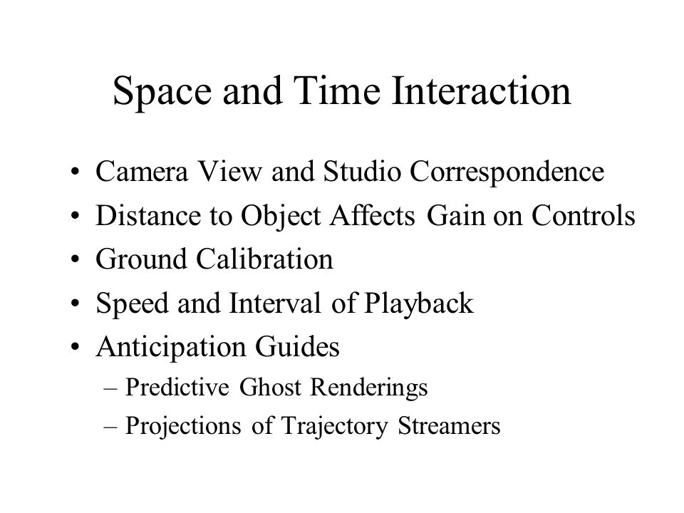 Space and Time Interaction Camera View and Studio Correspondence Distance to Object Affects Gain on Controls Ground Calibration Speed and Interval of