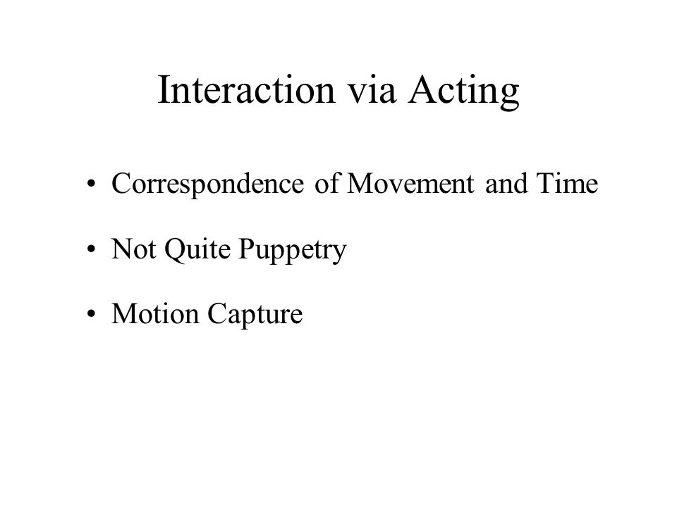 Interaction via Acting Correspondence of Movement and Time Not Quite Puppetry Motion Capture
