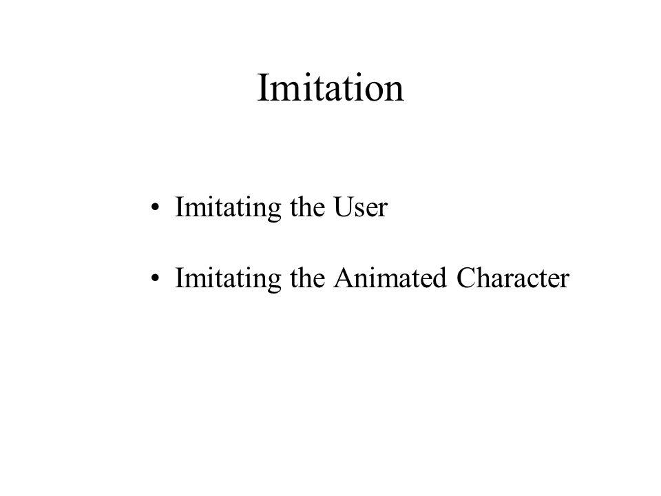 Imitation Imitating the User Imitating the Animated Character
