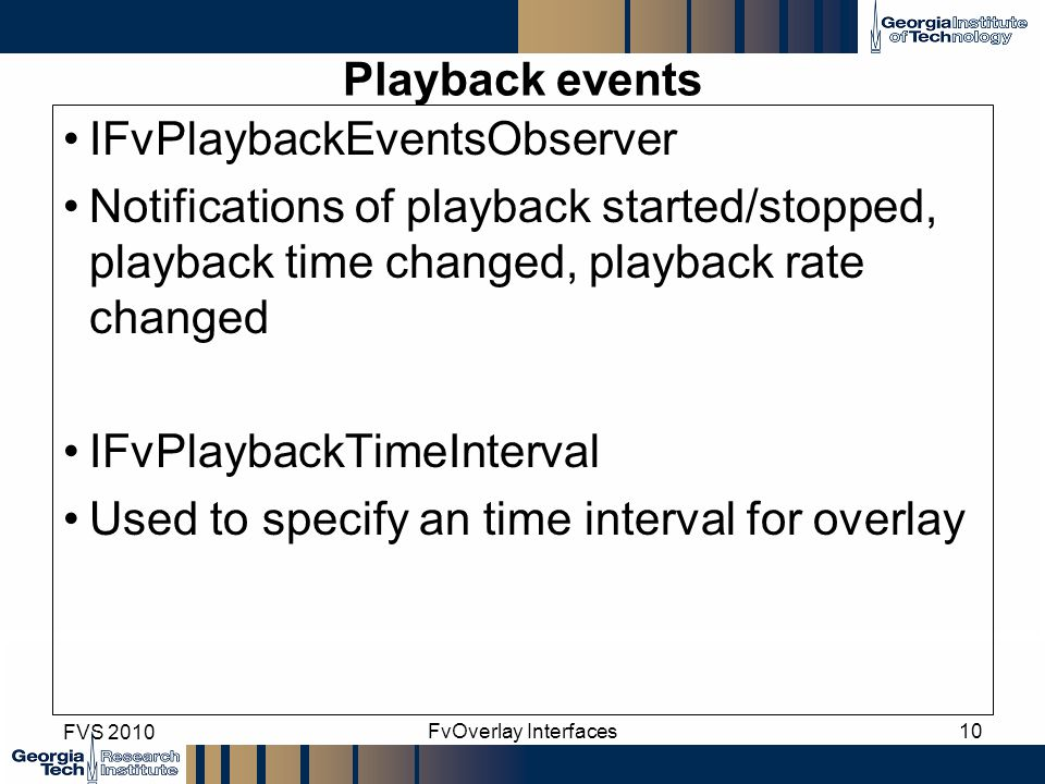 Playback events IFvPlaybackEventsObserver Notifications of playback started/stopped, playback time changed, playback rate changed IFvPlaybackTimeInter