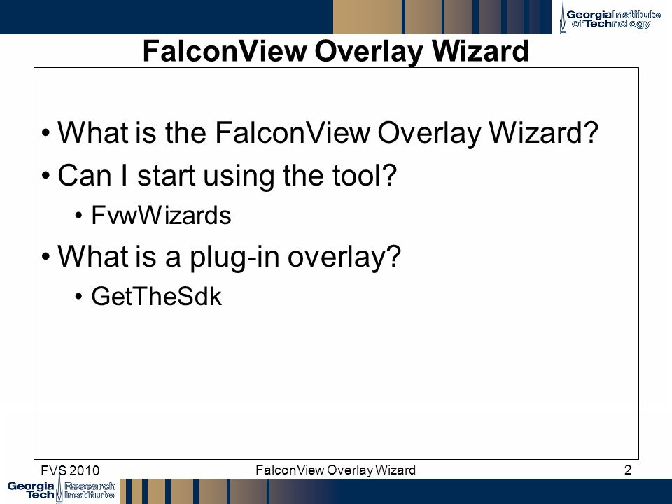 FalconView Overlay Wizard What is the FalconView Overlay Wizard? Can I start using the tool? FvwWizards What is a plug-in overlay? GetTheSdk FVS 2010