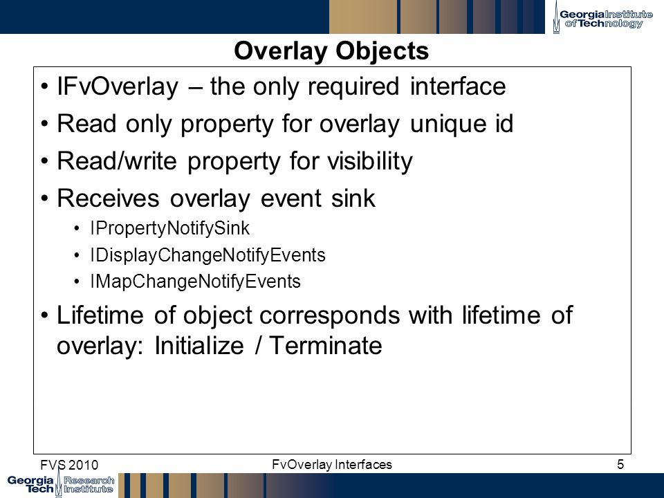 FVS 2010 FvOverlay Interfaces5 IFvOverlay – the only required interface Read only property for overlay unique id Read/write property for visibility Re