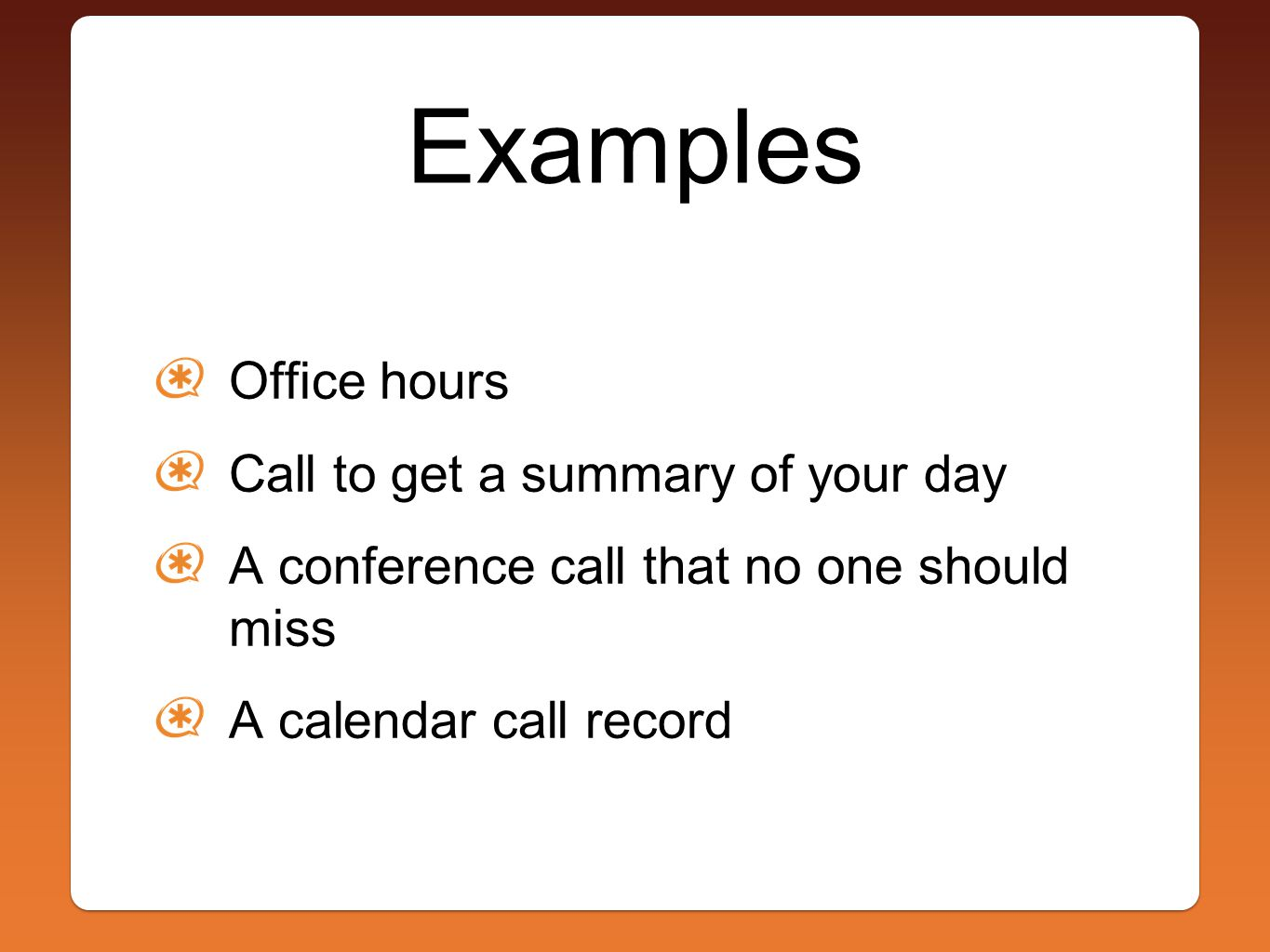 Examples Office hours Call to get a summary of your day A conference call that no one should miss A calendar call record