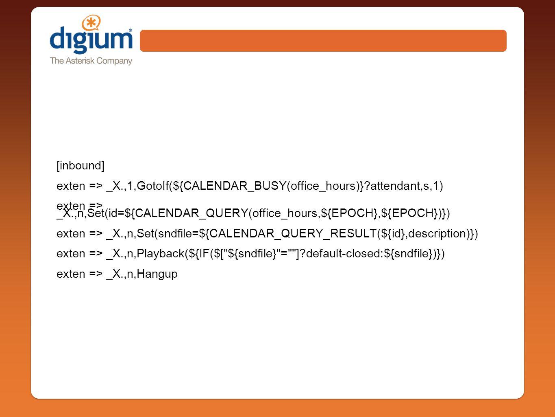 [inbound] exten => _X.,1,GotoIf(${CALENDAR_BUSY(office_hours)}?attendant,s,1) exten => _X.,n,Set(id=${CALENDAR_QUERY(office_hours,${EPOCH},${EPOCH})}) exten => _X.,n,Set(sndfile=${CALENDAR_QUERY_RESULT(${id},description)}) exten => _X.,n,Playback(${IF($[ ${sndfile} = ]?default-closed:${sndfile})}) exten => _X.,n,Hangup