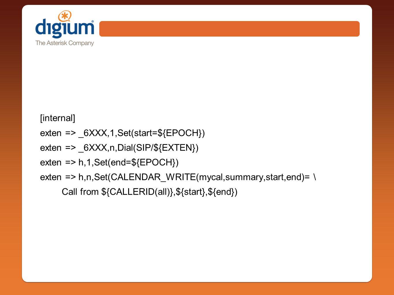 [internal] exten => _6XXX,1,Set(start=${EPOCH}) exten => _6XXX,n,Dial(SIP/${EXTEN}) exten => h,1,Set(end=${EPOCH}) exten => h,n,Set(CALENDAR_WRITE(mycal,summary,start,end)= \ Call from ${CALLERID(all)},${start},${end})
