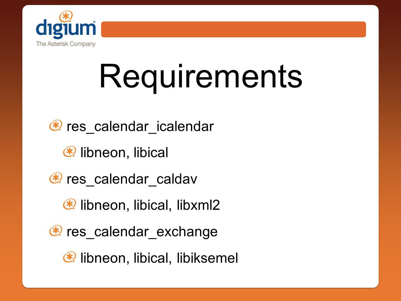 Requirements res_calendar_icalendar libneon, libical res_calendar_caldav libneon, libical, libxml2 res_calendar_exchange libneon, libical, libiksemel