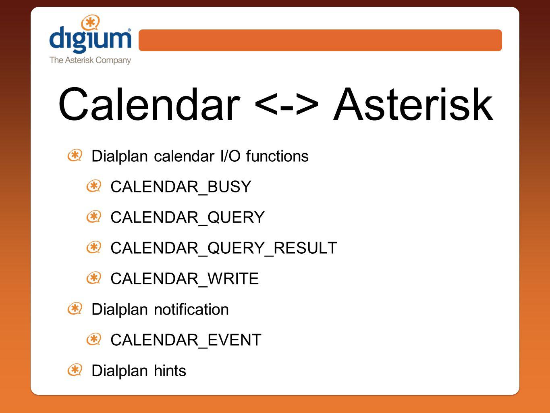 Calendar Asterisk Dialplan calendar I/O functions CALENDAR_BUSY CALENDAR_QUERY CALENDAR_QUERY_RESULT CALENDAR_WRITE Dialplan notification CALENDAR_EVENT Dialplan hints