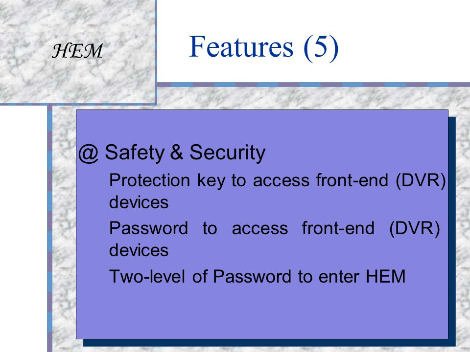 HEM Screen with video, alarm input, alarm output, & map HEM 2-D map Alarm input object Camera object Link to non-top- level map Moveable Camera object Alarm output object