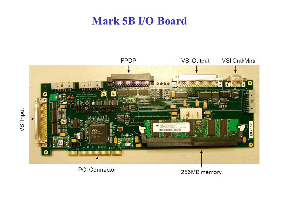 Mark 5B I/O Board FPDPVSI OutputVSI Cntl/Mntr VSI Input 256MB memory PCI Connector
