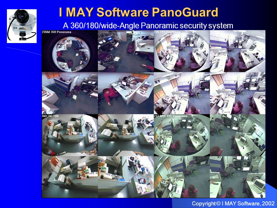 Copyright © I MAY Software, 2002 I MAY Software PanoGuard A 360/180/wide-Angle Panoramic security system