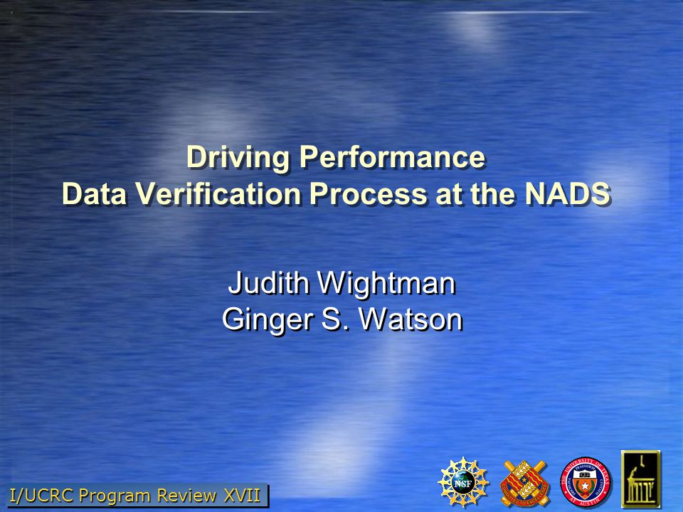 I/UCRC Program Review XVII Driving Performance Data Verification Process at the NADS Judith Wightman Ginger S.