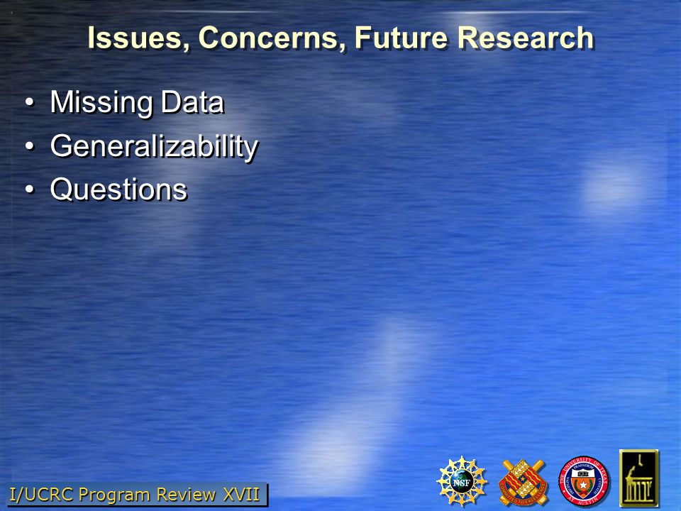 I/UCRC Program Review XVII Issues, Concerns, Future Research Missing Data Generalizability Questions Missing Data Generalizability Questions