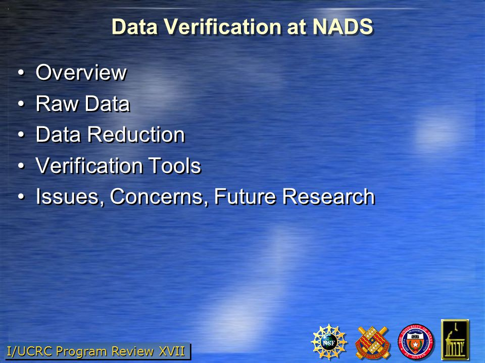 I/UCRC Program Review XVII Data Verification at NADS Overview Raw Data Data Reduction Verification Tools Issues, Concerns, Future Research Overview Raw Data Data Reduction Verification Tools Issues, Concerns, Future Research