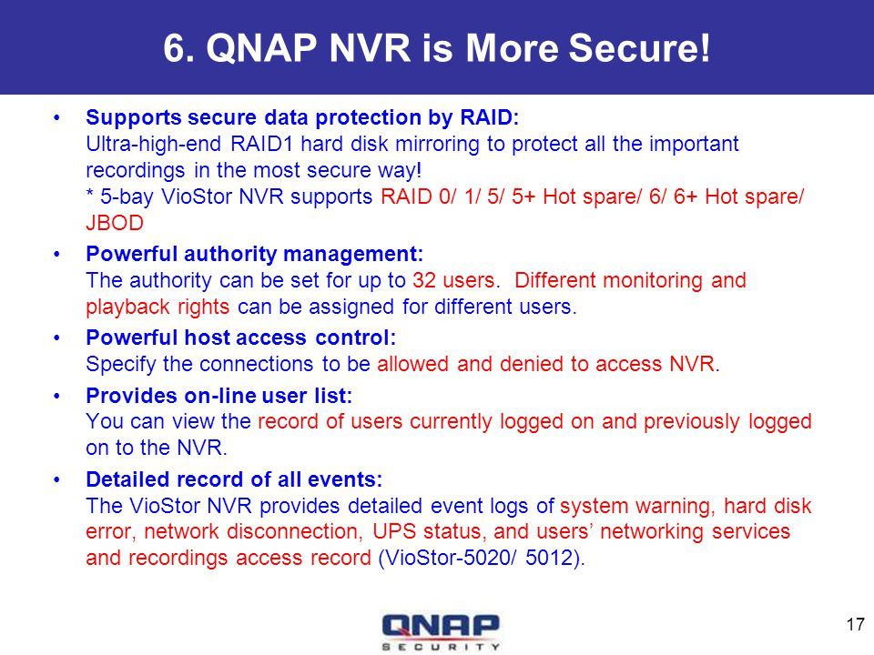 6. QNAP NVR is More Secure! Supports secure data protection by RAID: Ultra-high-end RAID1 hard disk mirroring to protect all the important recordings