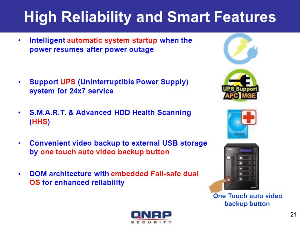 High Reliability and Smart Features Intelligent automatic system startup when the power resumes after power outage Support UPS (Uninterruptible Power