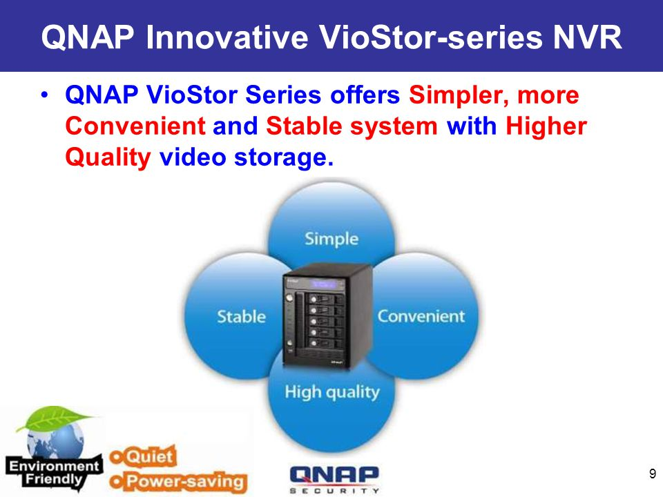 QNAP VioStor Series offers Simpler, more Convenient and Stable system with Higher Quality video storage.
