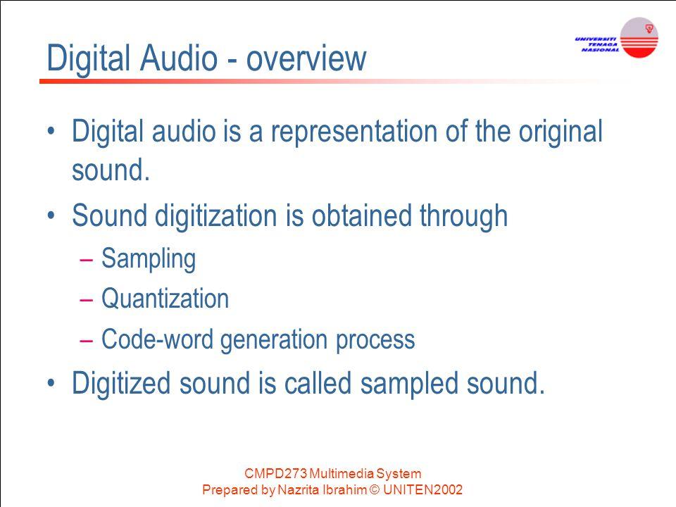 CMPD273 Multimedia System Prepared by Nazrita Ibrahim © UNITEN2002 Digital Audio - overview Digital audio is a representation of the original sound. S