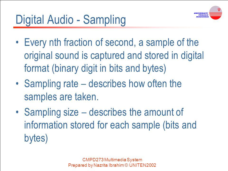 CMPD273 Multimedia System Prepared by Nazrita Ibrahim © UNITEN2002 Digital Audio - Sampling Every nth fraction of second, a sample of the original sou