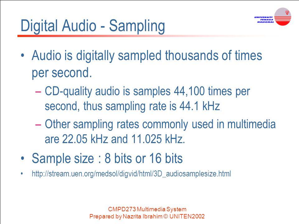 CMPD273 Multimedia System Prepared by Nazrita Ibrahim © UNITEN2002 Digital Audio - Sampling Audio is digitally sampled thousands of times per second.