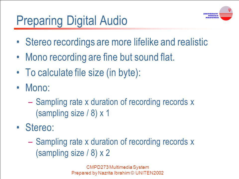 CMPD273 Multimedia System Prepared by Nazrita Ibrahim © UNITEN2002 Preparing Digital Audio Stereo recordings are more lifelike and realistic Mono reco