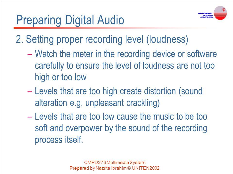 CMPD273 Multimedia System Prepared by Nazrita Ibrahim © UNITEN2002 Preparing Digital Audio 2. Setting proper recording level (loudness) –Watch the met