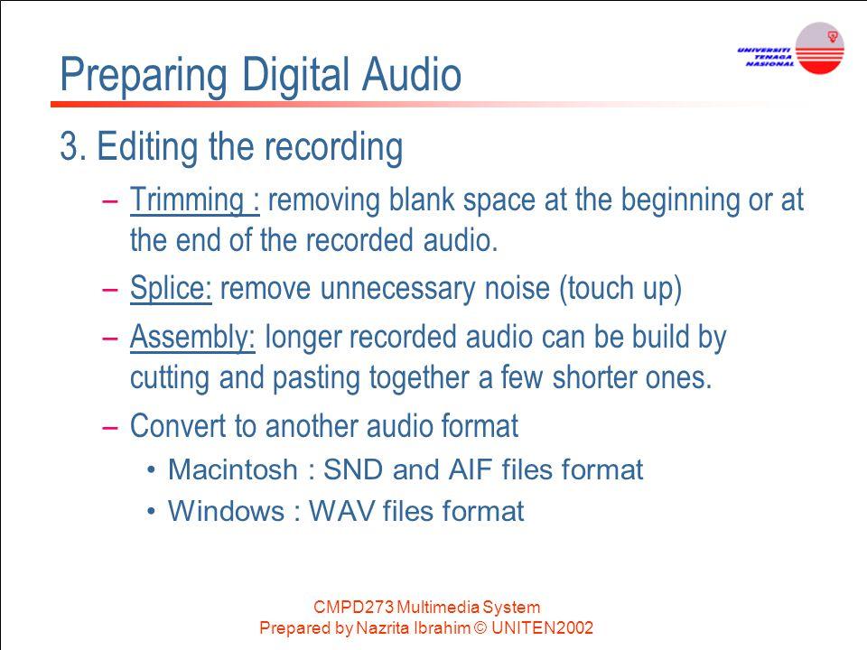 CMPD273 Multimedia System Prepared by Nazrita Ibrahim © UNITEN2002 Preparing Digital Audio 3. Editing the recording –Trimming : removing blank space a