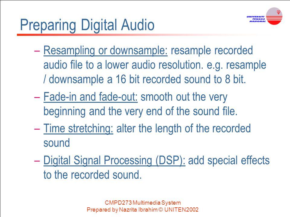 CMPD273 Multimedia System Prepared by Nazrita Ibrahim © UNITEN2002 Preparing Digital Audio –Resampling or downsample: resample recorded audio file to