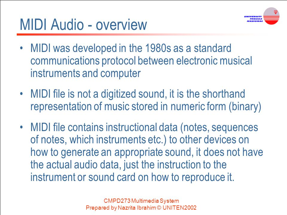 CMPD273 Multimedia System Prepared by Nazrita Ibrahim © UNITEN2002 MIDI Audio - overview MIDI was developed in the 1980s as a standard communications