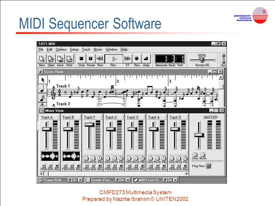 CMPD273 Multimedia System Prepared by Nazrita Ibrahim © UNITEN2002 MIDI Sequencer Software